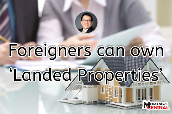 Yes, Foreigners can own %u2018Landed Properties%u2019